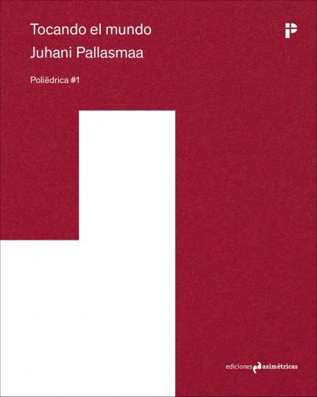 Poliédrica 01 Tocando el Mundo Juhani Pallasmaa