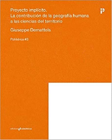 Poliédrica 03 Proyecto Implícito. La Contribución de la geografía humana a las ciencias del territorio Giuseppe Dematteis