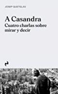 A Cassandra -Quatro Charlas sobre Mirar y Decir