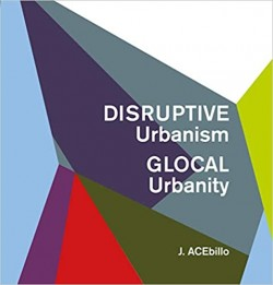 Disruptive Urbanism GLOCAL Urbanity