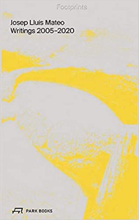 Footprints Josep Lluís Mateo Writings 2005-2020