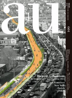 a+u 604 Bicycle Urbanism Re-mobility and Transforming Cities San Francisco New York Zurich Tokyo