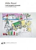 Aldo Rossi I miei progetti raccontati