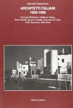 Architetti Italiani 1930-1990n Giovanni Michelucci, Adalberto Libera, Mario Ridolfi, Ignazio Gardella, Giancarlo De Carlo, Carlo