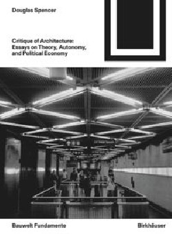 Critique of Architecture: Essays on Theory, Autonomy and Political Economy