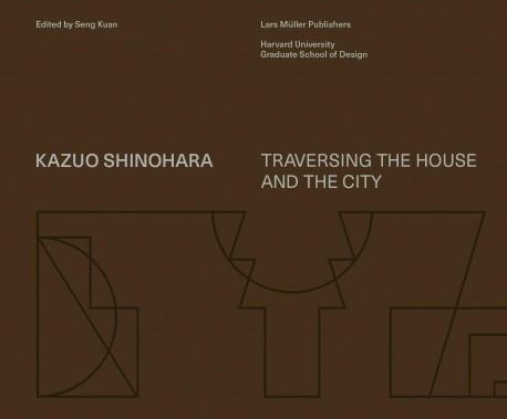 Kazuo Shinohara Traversing the House and the City