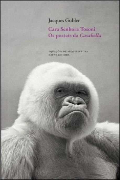 Cara Senhora Tosoni - Os postais da Casabella 1982-1995