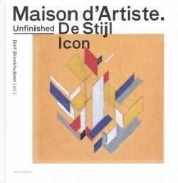 Maison D'artiste. An Unfinished De Stijl Icon