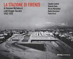 La Stazione de Firenze di Giovanni Michelucci e del Grupo Toscano 1932-1935