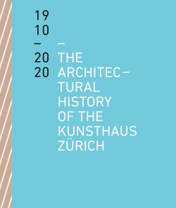 1910-2020 The Architectural History of the Kunsthaus Zurich