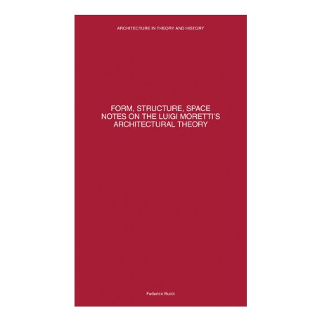 Form, Structure, Space Notes on the Luigi Moretti's Architectural Theory
