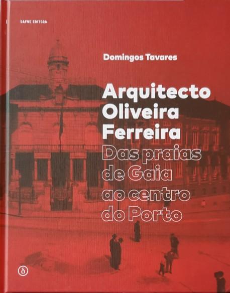 Arquitecto Oliveira Ferreira - Das praias de Gaia ao centro do Porto