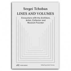 Sergei Tchoban Lines and Volumes - Encounters with the Architect, Artist, Collector and Museum Founder