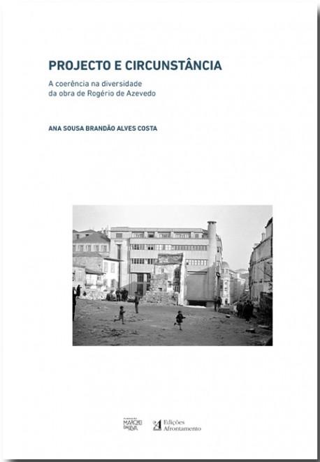 Projecto e Circunstância A coerência na diversidade da obra de Rogério de Azevedo