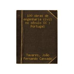 100 Obras de engenharia civil no século XX (Portugal) 1900 2000