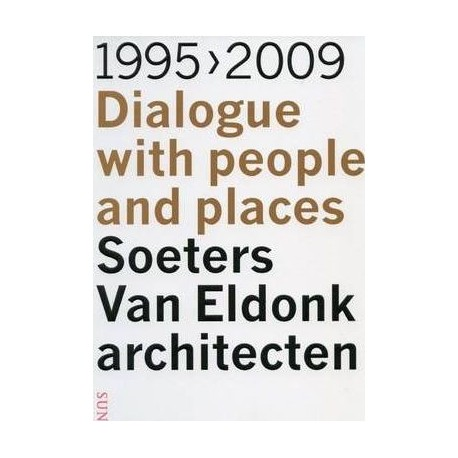 1995-2009 Dialogue with people and places. Soeters Van Eldonk architecten