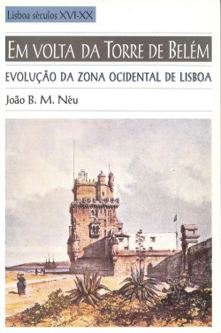 24 - Em volta da Torre de Belém I - Evolução da zona ocidental de Lisboa lisboa séculos XVI-XX