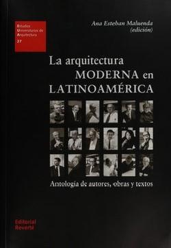 27 La arquitectura Moderna en Latinoamérica Antología de autores, obras y textos