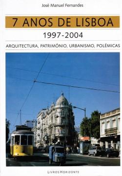 40 - 7 anos de Lisboa 1997-2004. 1997-2004 arquitectura, património, urbanimo, polémicas
