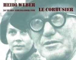 Heidi Weber. 50 Years ambassador for Le Corbusier