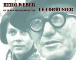 Heidi Weber. 50 Years ambassador for Le Corbusier