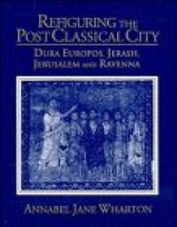 Refiguring The Post Classical City Dura Europos Jerash Jerusalem and Ravenna
